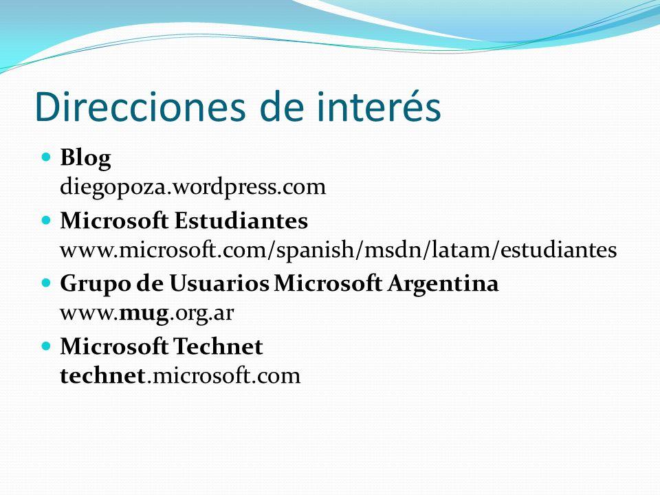 Direcciones de interés Blog diegopoza.wordpress.com Microsoft Estudiantes www.microsoft.com/spanish/msdn/latam/estudiantes Grupo de Usuarios Microsoft