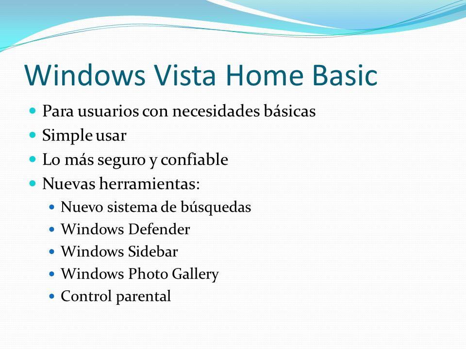 Windows Vista Home Basic Para usuarios con necesidades básicas Simple usar Lo más seguro y confiable Nuevas herramientas: Nuevo sistema de búsquedas W