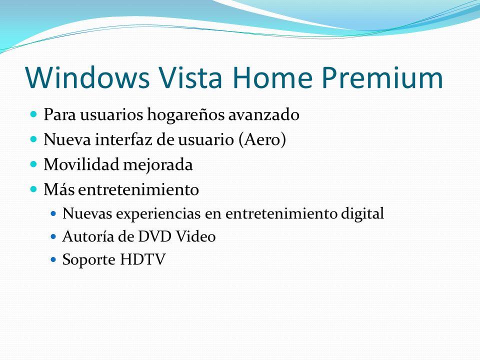 Windows Vista Home Premium Para usuarios hogareños avanzado Nueva interfaz de usuario (Aero) Movilidad mejorada Más entretenimiento Nuevas experiencia