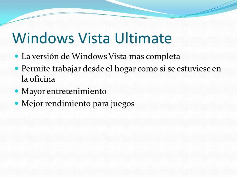 Windows Vista Ultimate La versión de Windows Vista mas completa Permite trabajar desde el hogar como si se estuviese en la oficina Mayor entretenimien