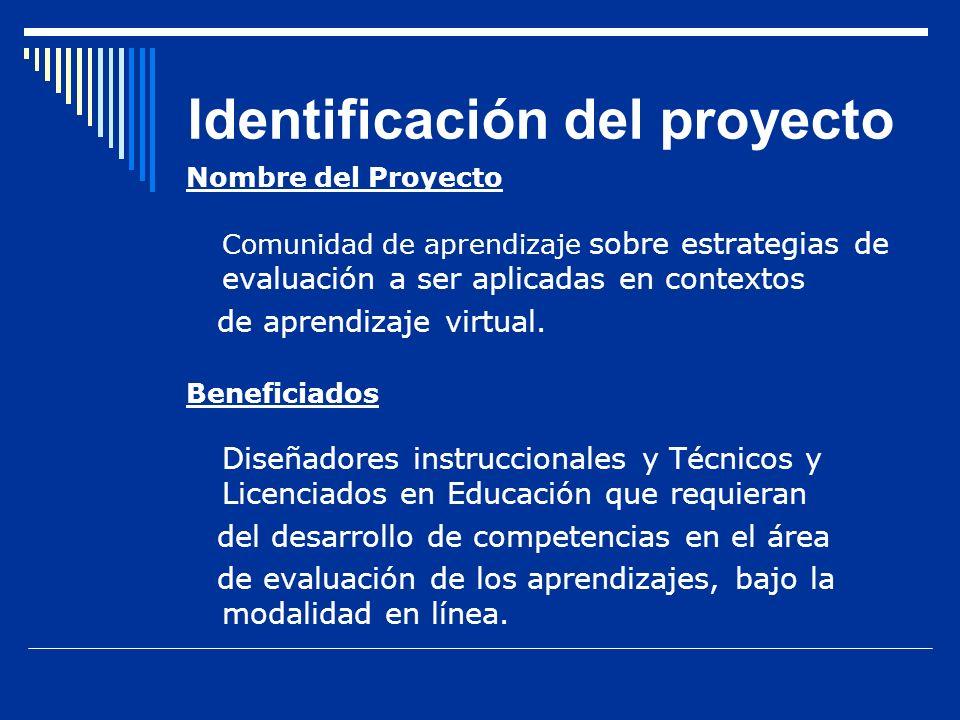 Identificación del proyecto Nombre del Proyecto Comunidad de aprendizaje sobre estrategias de evaluación a ser aplicadas en contextos de aprendizaje v
