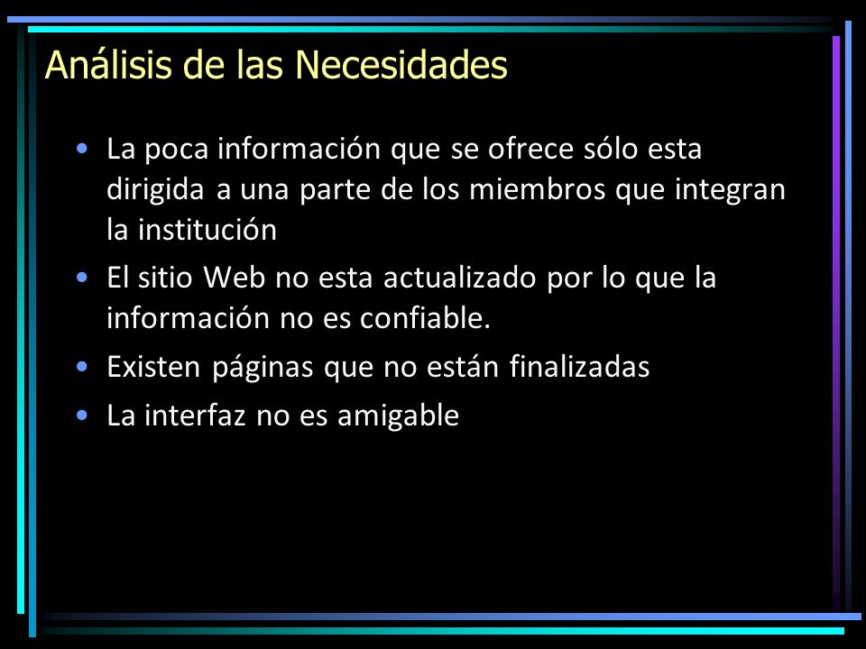 Análisis de las Necesidades La poca información que se ofrece sólo esta dirigida a una parte de los miembros que integran la institución El sitio Web
