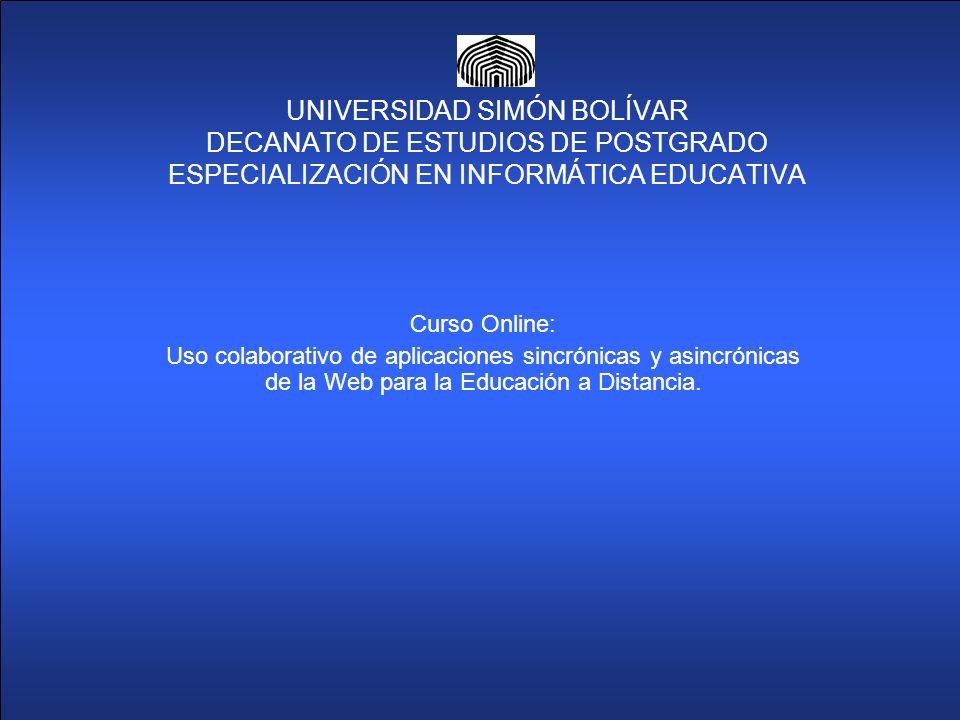 UNIVERSIDAD SIMÓN BOLÍVAR DECANATO DE ESTUDIOS DE POSTGRADO ESPECIALIZACIÓN EN INFORMÁTICA EDUCATIVA Curso Online: Uso colaborativo de aplicaciones si