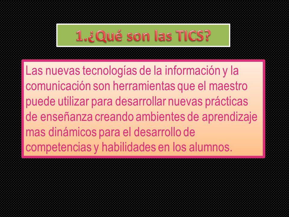 Las nuevas tecnologías de la información y la comunicación son herramientas que el maestro puede utilizar para desarrollar nuevas prácticas de enseñan