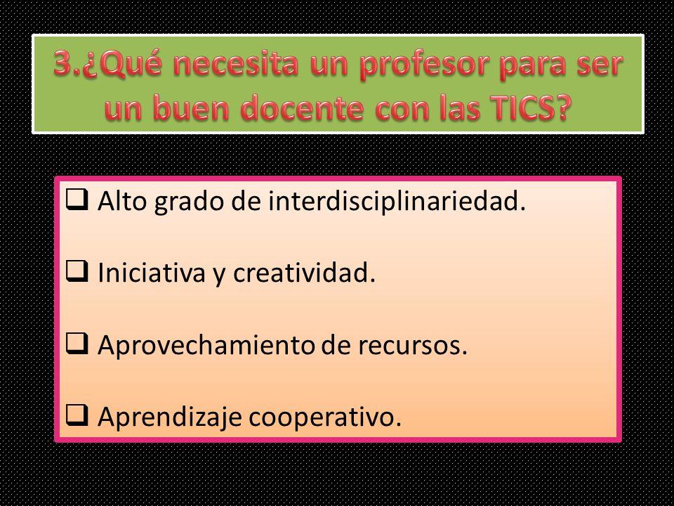Alto grado de interdisciplinariedad. Iniciativa y creatividad. Aprovechamiento de recursos. Aprendizaje cooperativo. Alto grado de interdisciplinaried