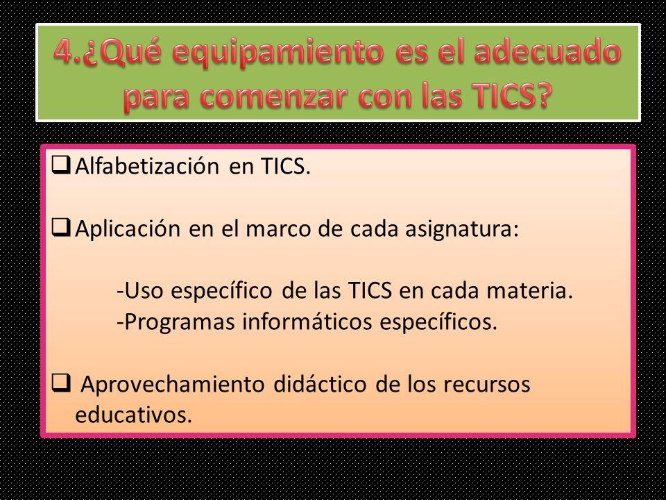 Alfabetización en TICS. Aplicación en el marco de cada asignatura: -Uso específico de las TICS en cada materia. -Programas informáticos específicos. A