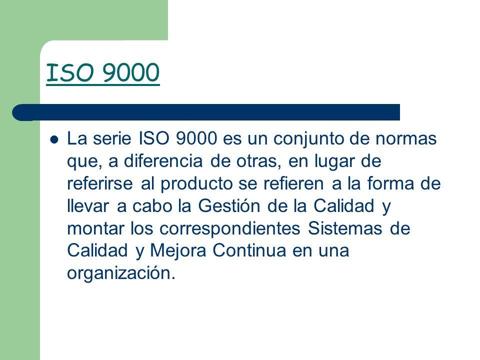ISO 9000 La serie ISO 9000 es un conjunto de normas que, a diferencia de otras, en lugar de referirse al producto se refieren a la forma de llevar a c