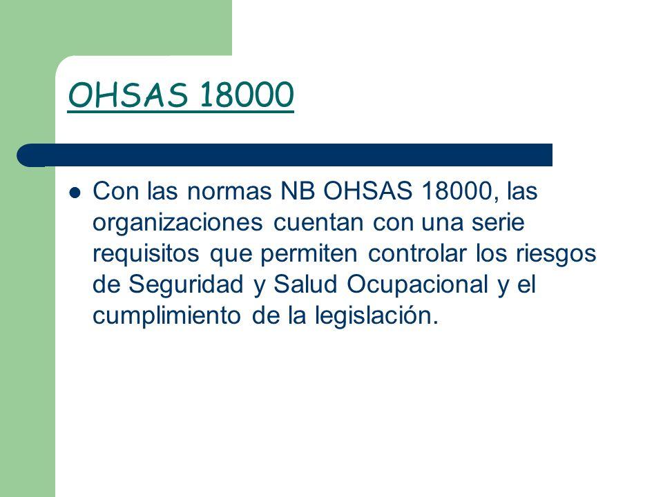 OHSAS 18000 Con las normas NB OHSAS 18000, las organizaciones cuentan con una serie requisitos que permiten controlar los riesgos de Seguridad y Salud