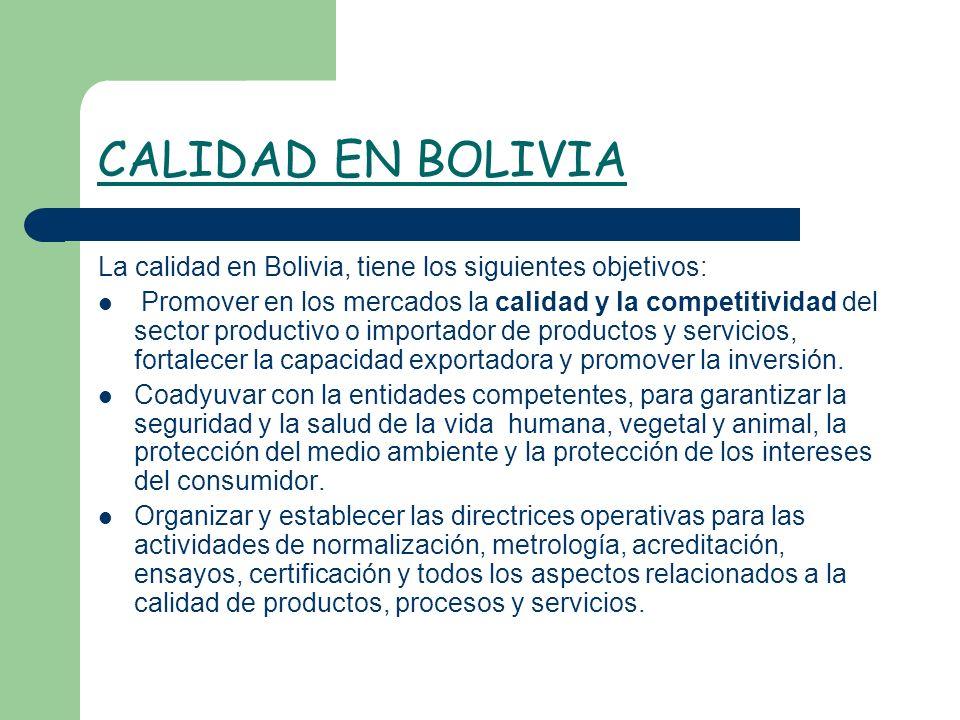 CALIDAD EN BOLIVIA La calidad en Bolivia, tiene los siguientes objetivos: Promover en los mercados la calidad y la competitividad del sector productiv