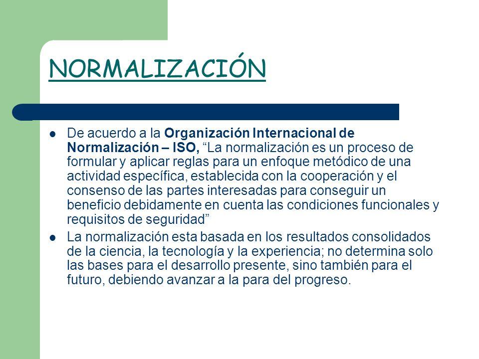 NORMALIZACIÓN De acuerdo a la Organización Internacional de Normalización – ISO, La normalización es un proceso de formular y aplicar reglas para un e