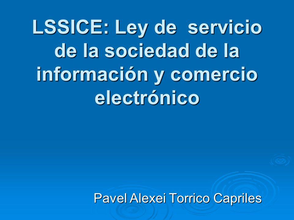 LSSICE: Ley de servicio de la sociedad de la información y comercio electrónico Pavel Alexei Torrico Capriles