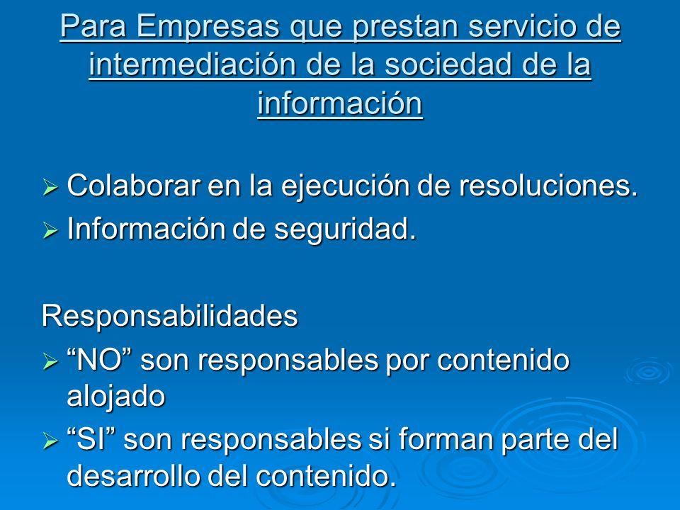 Para Empresas que prestan servicio de intermediación de la sociedad de la información Colaborar en la ejecución de resoluciones. Colaborar en la ejecu