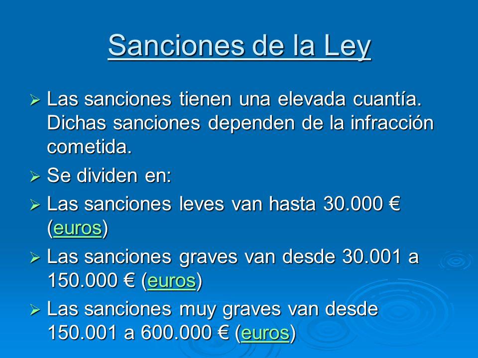 Sanciones de la Ley Las sanciones tienen una elevada cuantía. Dichas sanciones dependen de la infracción cometida. Las sanciones tienen una elevada cu