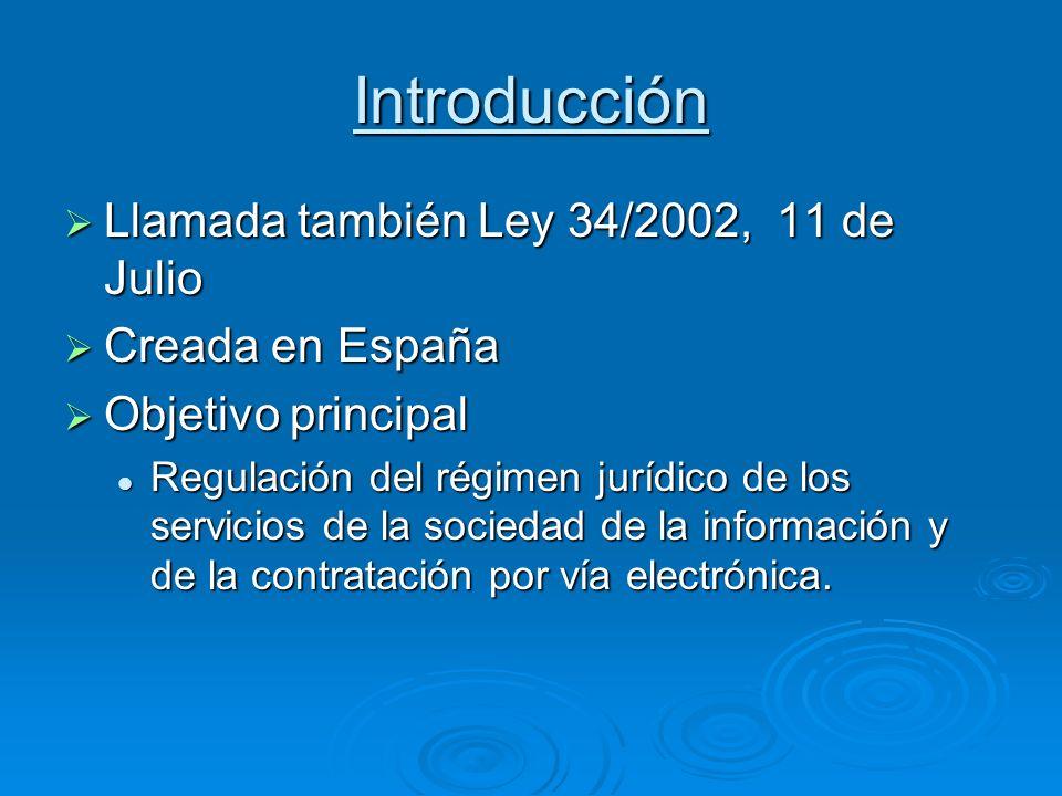 Introducción Llamada también Ley 34/2002, 11 de Julio Llamada también Ley 34/2002, 11 de Julio Creada en España Creada en España Objetivo principal Ob