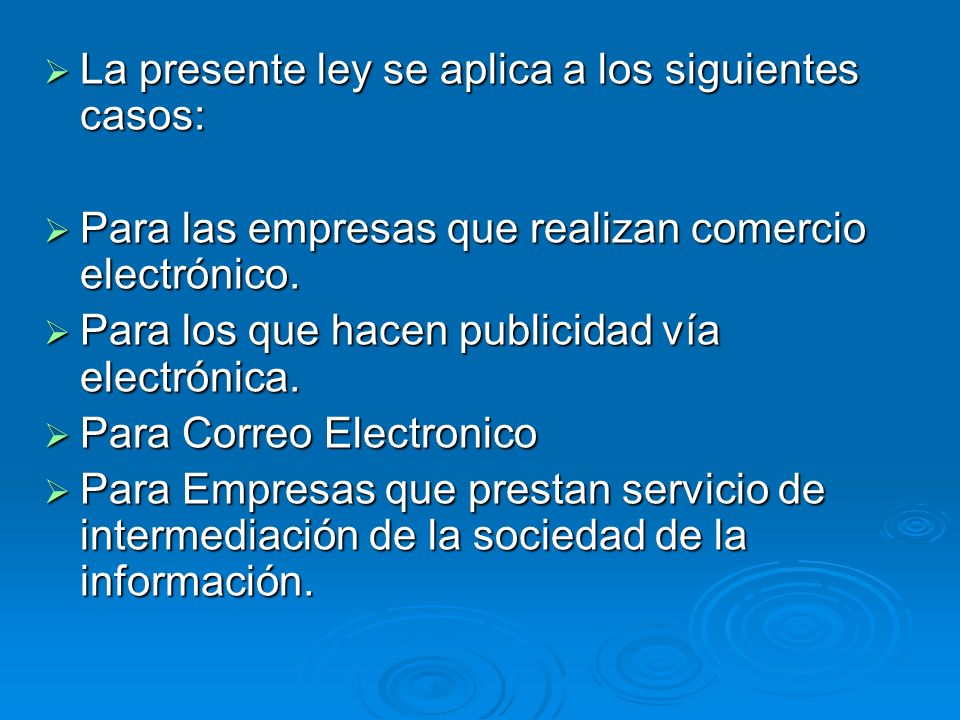 La presente ley se aplica a los siguientes casos: La presente ley se aplica a los siguientes casos: Para las empresas que realizan comercio electrónic