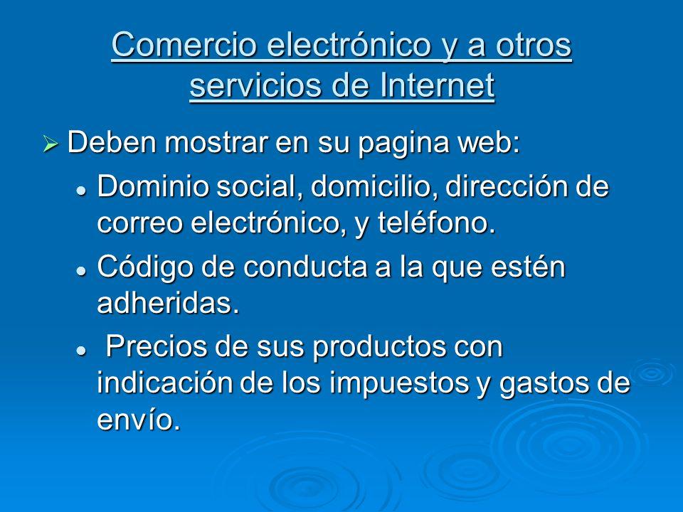 Comercio electrónico y a otros servicios de Internet Deben mostrar en su pagina web: Deben mostrar en su pagina web: Dominio social, domicilio, direcc