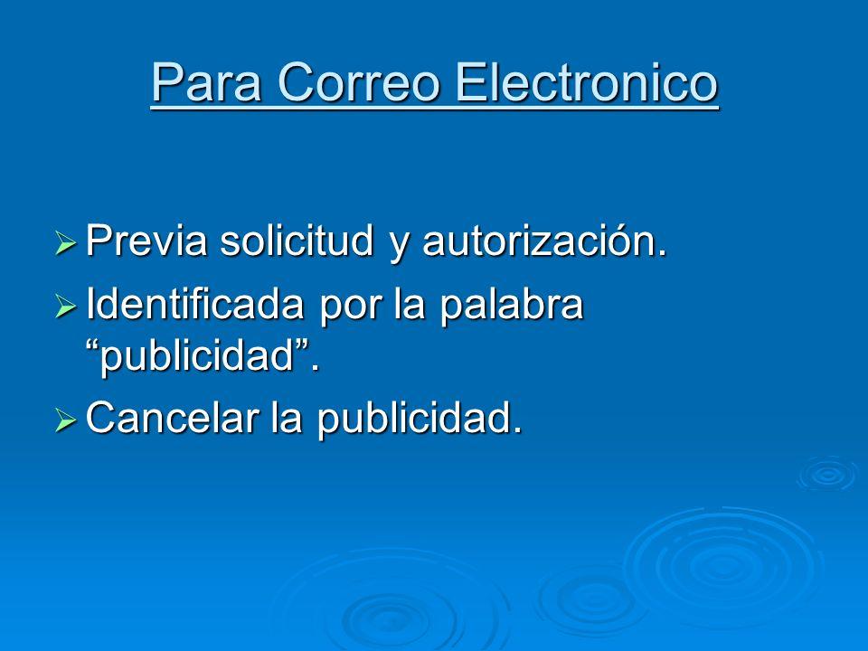 Para Correo Electronico Previa solicitud y autorización. Previa solicitud y autorización. Identificada por la palabra publicidad. Identificada por la