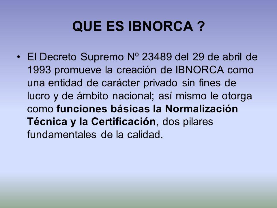 QUE ES IBNORCA ? El Decreto Supremo Nº 23489 del 29 de abril de 1993 promueve la creación de IBNORCA como una entidad de carácter privado sin fines de