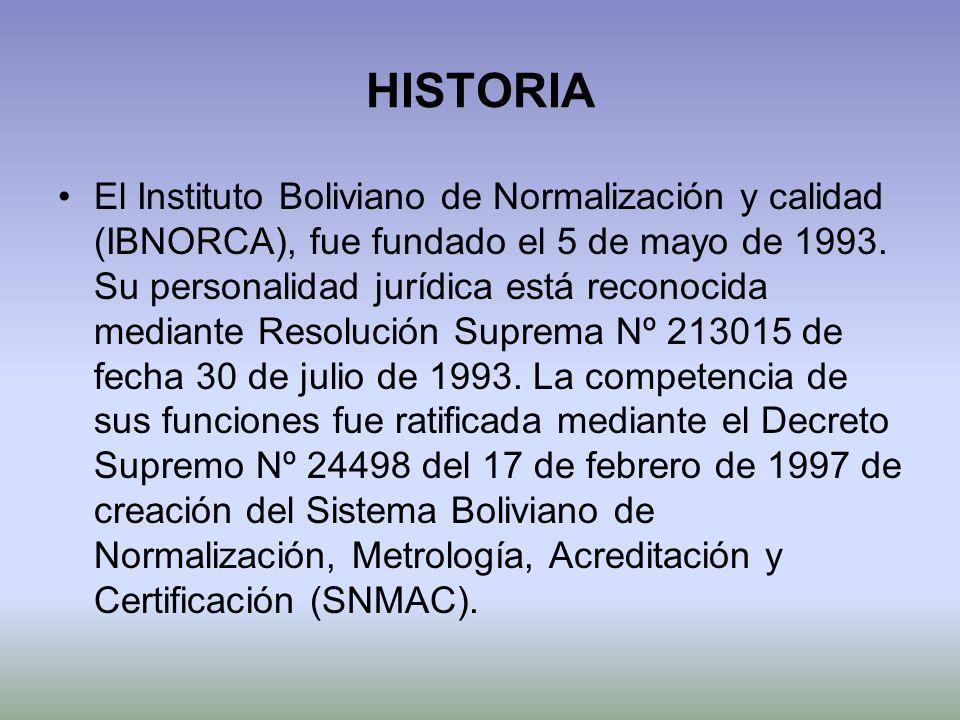 HISTORIA El Instituto Boliviano de Normalización y calidad (IBNORCA), fue fundado el 5 de mayo de 1993. Su personalidad jurídica está reconocida media