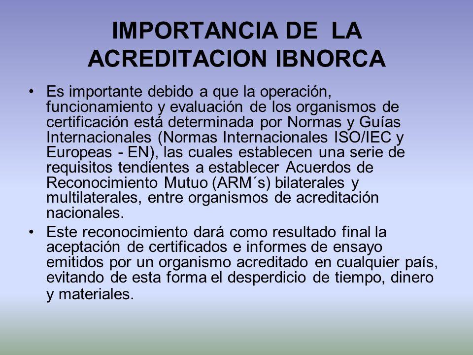 IMPORTANCIA DE LA ACREDITACION IBNORCA Es importante debido a que la operación, funcionamiento y evaluación de los organismos de certificación está de