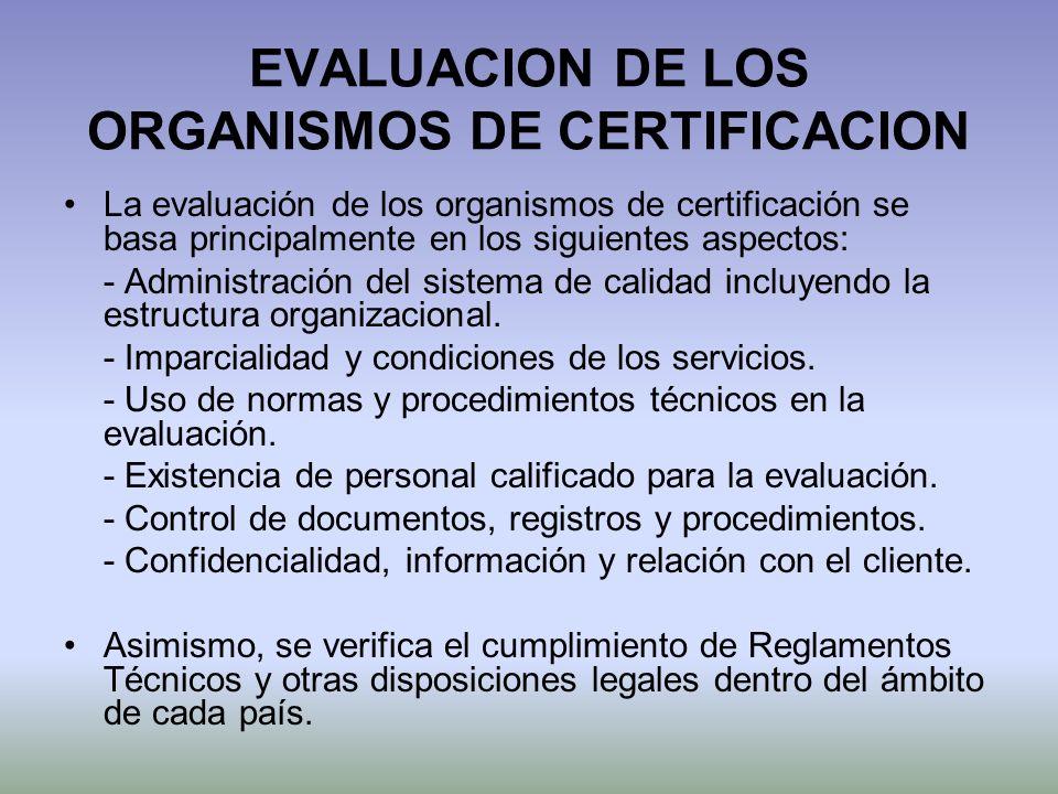 EVALUACION DE LOS ORGANISMOS DE CERTIFICACION La evaluación de los organismos de certificación se basa principalmente en los siguientes aspectos: - Ad