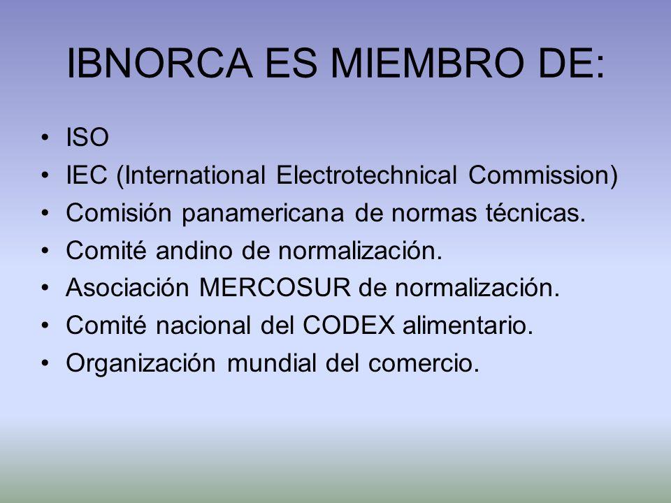 IBNORCA ES MIEMBRO DE: ISO IEC (International Electrotechnical Commission) Comisión panamericana de normas técnicas. Comité andino de normalización. A