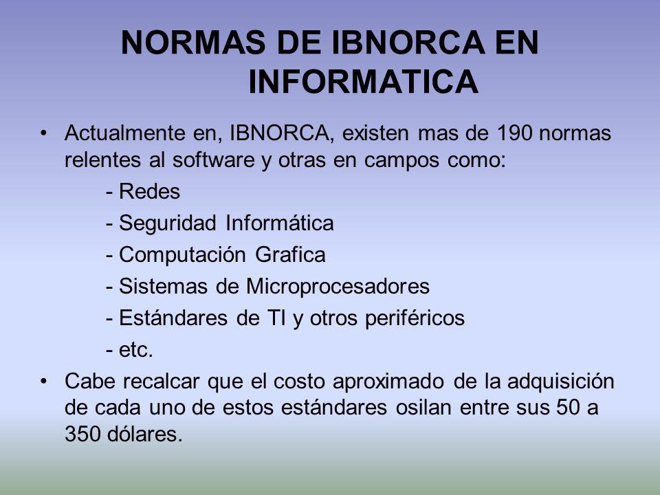 NORMAS DE IBNORCA EN INFORMATICA Actualmente en, IBNORCA, existen mas de 190 normas relentes al software y otras en campos como: - Redes - Seguridad I