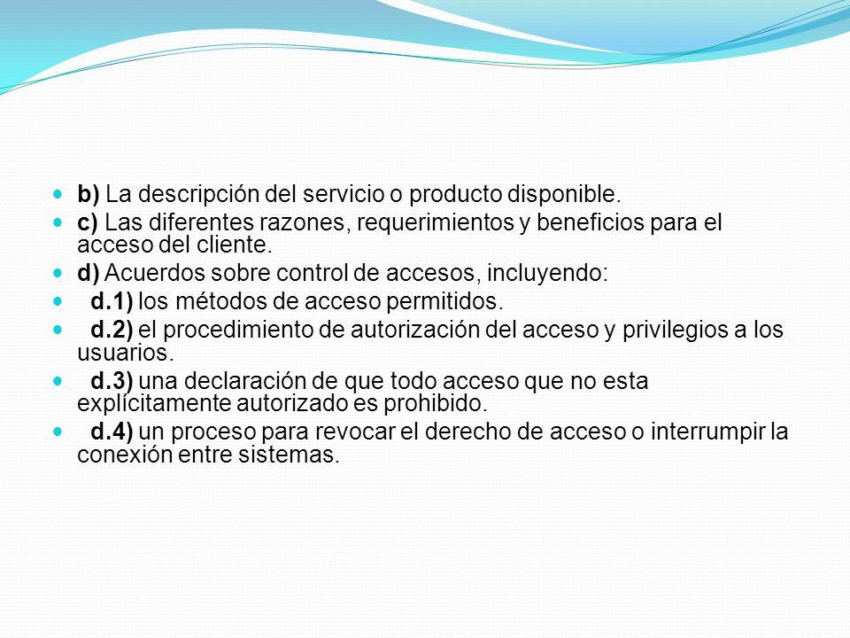 b) La descripción del servicio o producto disponible. c) Las diferentes razones, requerimientos y beneficios para el acceso del cliente. d) Acuerdos s