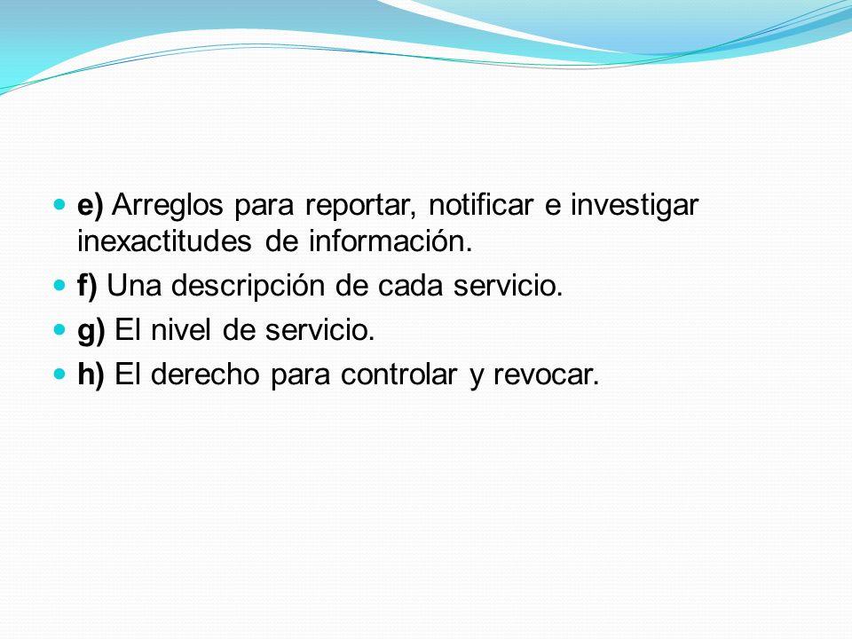 e) Arreglos para reportar, notificar e investigar inexactitudes de información. f) Una descripción de cada servicio. g) El nivel de servicio. h) El de
