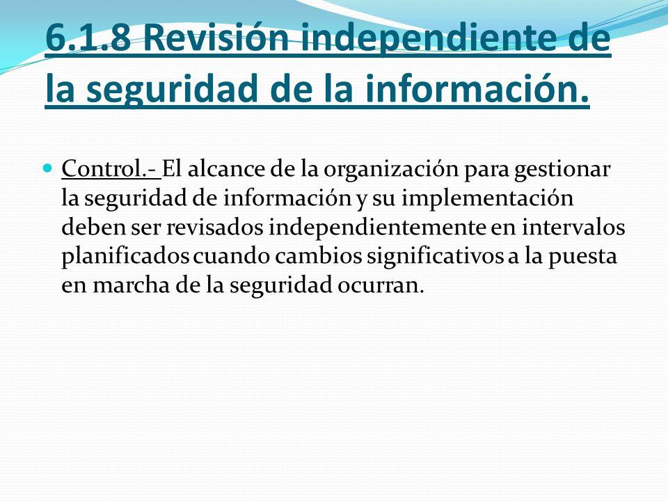 6.1.8 Revisión independiente de la seguridad de la información. Control.- El alcance de la organización para gestionar la seguridad de información y s