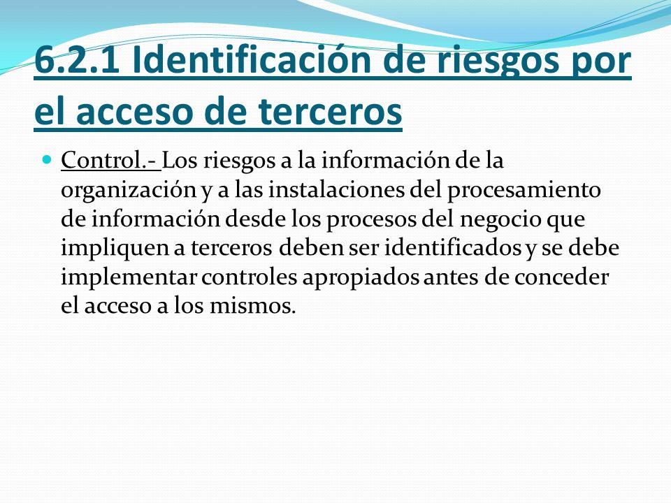 6.2.2 Requisitos de seguridad cuando sea trata con clientes Control.- Todos los requisitos identificados de seguridad deben ser anexados antes de dar a los clientes acceso a la información o a los activos de la organización.