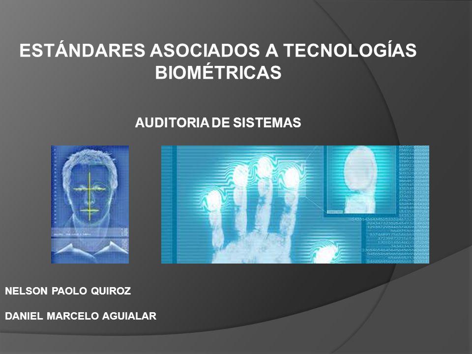 ESTÁNDARES ASOCIADOS A TECNOLOGÍAS BIOMÉTRICAS AUDITORIA DE SISTEMAS NELSON PAOLO QUIROZ DANIEL MARCELO AGUIALAR