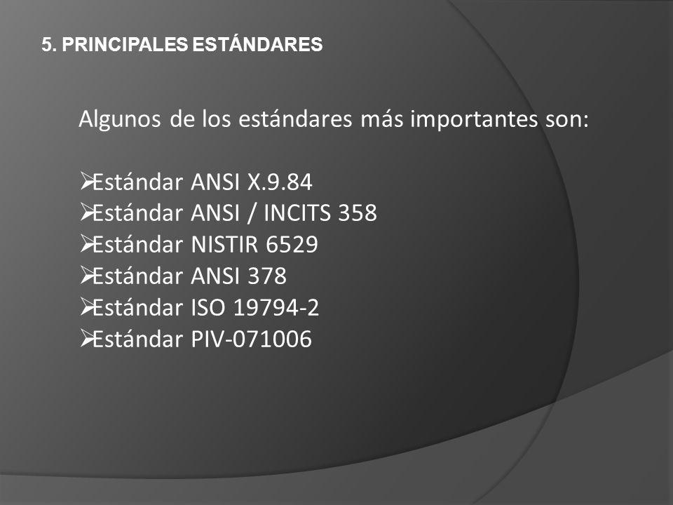 5. PRINCIPALES ESTÁNDARES Algunos de los estándares más importantes son: Estándar ANSI X.9.84 Estándar ANSI / INCITS 358 Estándar NISTIR 6529 Estándar