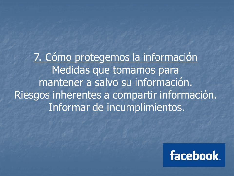 7. Cómo protegemos la información Medidas que tomamos para mantener a salvo su información.