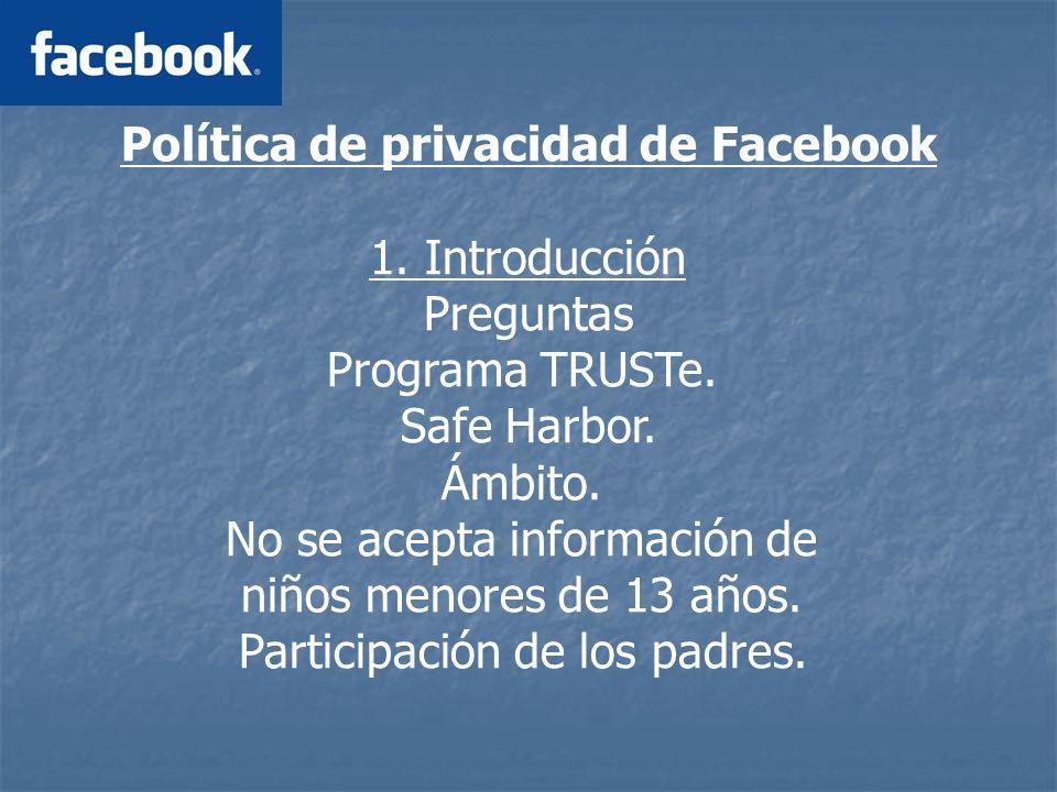 Política de privacidad de Facebook 1. Introducción Preguntas Programa TRUSTe.