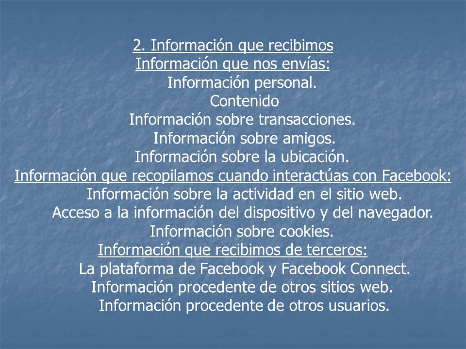 2. Información que recibimos Información que nos envías: Información personal.
