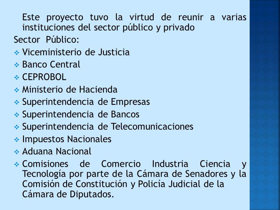 Este proyecto tuvo la virtud de reunir a varias instituciones del sector público y privado Sector Público: Viceministerio de Justicia Banco Central CE