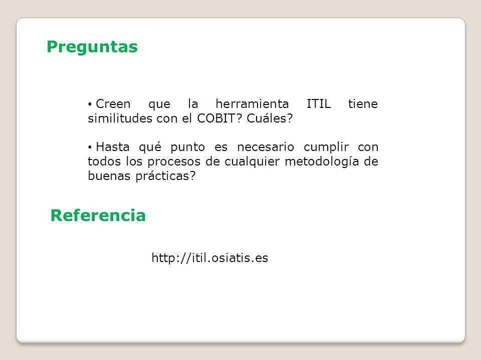 Preguntas Creen que la herramienta ITIL tiene similitudes con el COBIT? Cuáles? Hasta qué punto es necesario cumplir con todos los procesos de cualqui