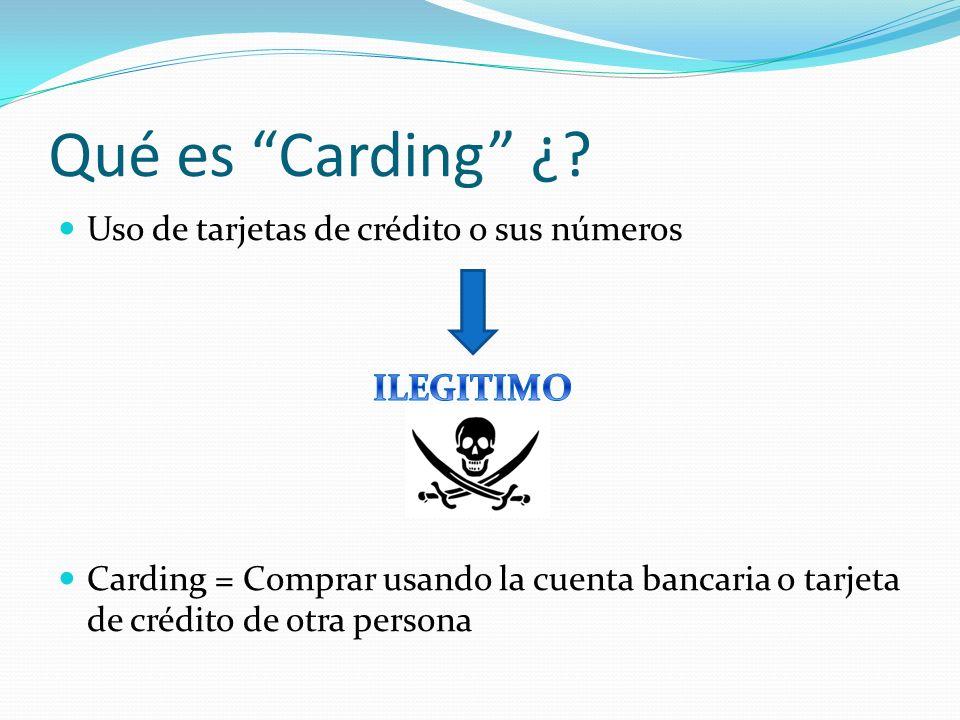 Qué es Carding ¿? Uso de tarjetas de crédito o sus números Carding = Comprar usando la cuenta bancaria o tarjeta de crédito de otra persona