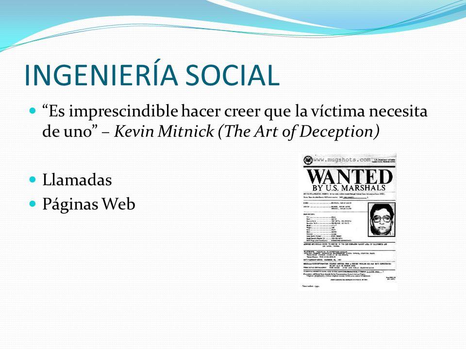 INGENIERÍA SOCIAL Es imprescindible hacer creer que la víctima necesita de uno – Kevin Mitnick (The Art of Deception) Llamadas Páginas Web