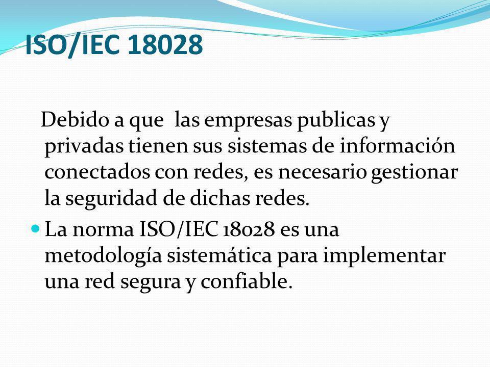 Objetivo ISO/IEC 18028 La metodología de la norma ISO/IEC 18028 tiene como objetivo el de permitir la integración de la redes, las personas y los procesos en un entorno confiable y seguro.