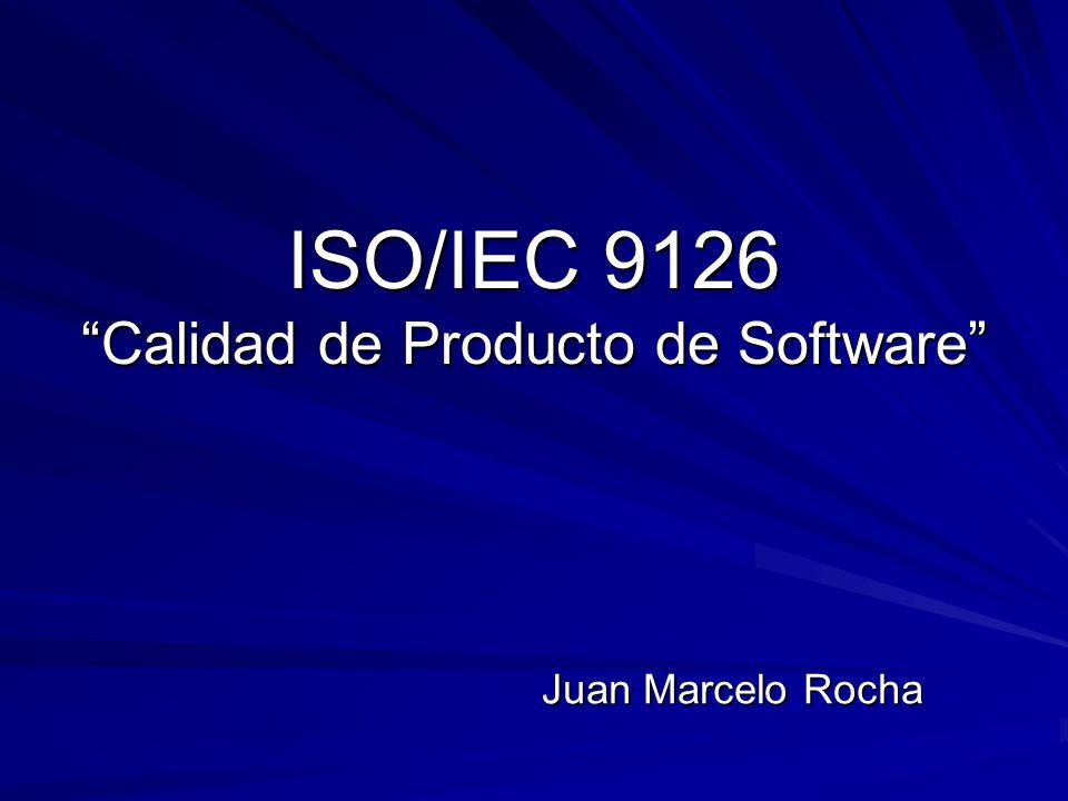 ISO/IEC 9126 Calidad de Producto de Software Juan Marcelo Rocha