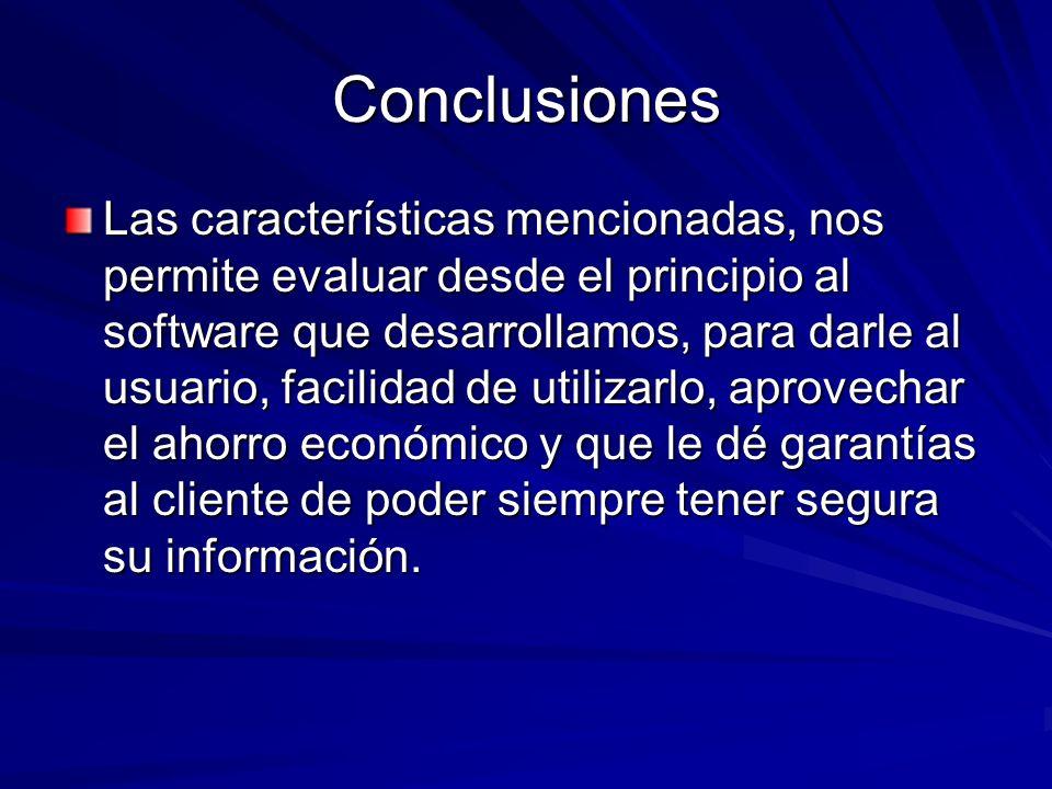 Conclusiones Las características mencionadas, nos permite evaluar desde el principio al software que desarrollamos, para darle al usuario, facilidad d