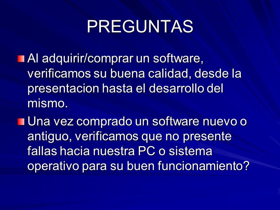 PREGUNTAS Al adquirir/comprar un software, verificamos su buena calidad, desde la presentacion hasta el desarrollo del mismo. Una vez comprado un soft