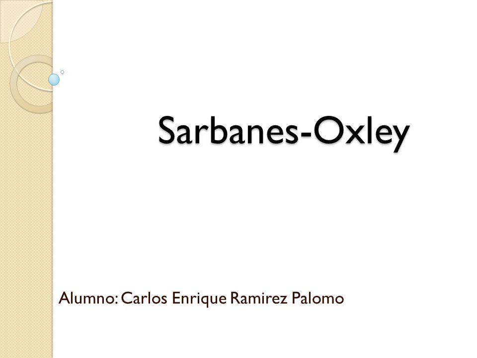 Sarbanes-Oxley Alumno: Carlos Enrique Ramirez Palomo