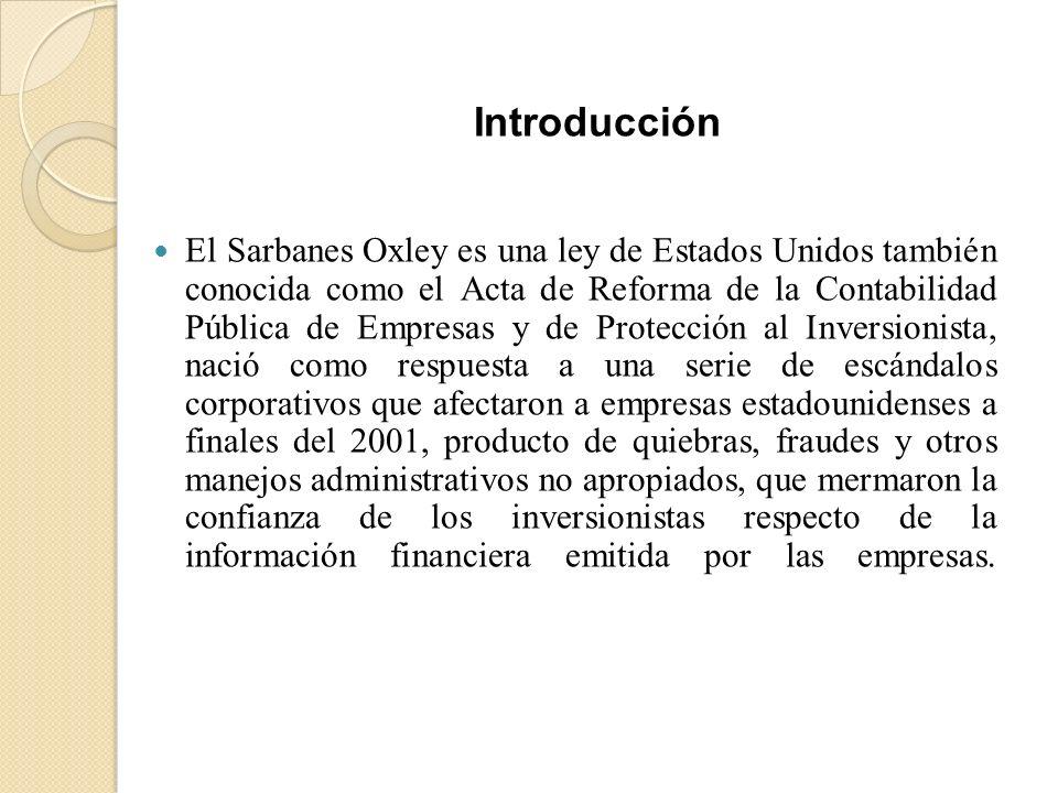 El Sarbanes Oxley es una ley de Estados Unidos también conocida como el Acta de Reforma de la Contabilidad Pública de Empresas y de Protección al Inve