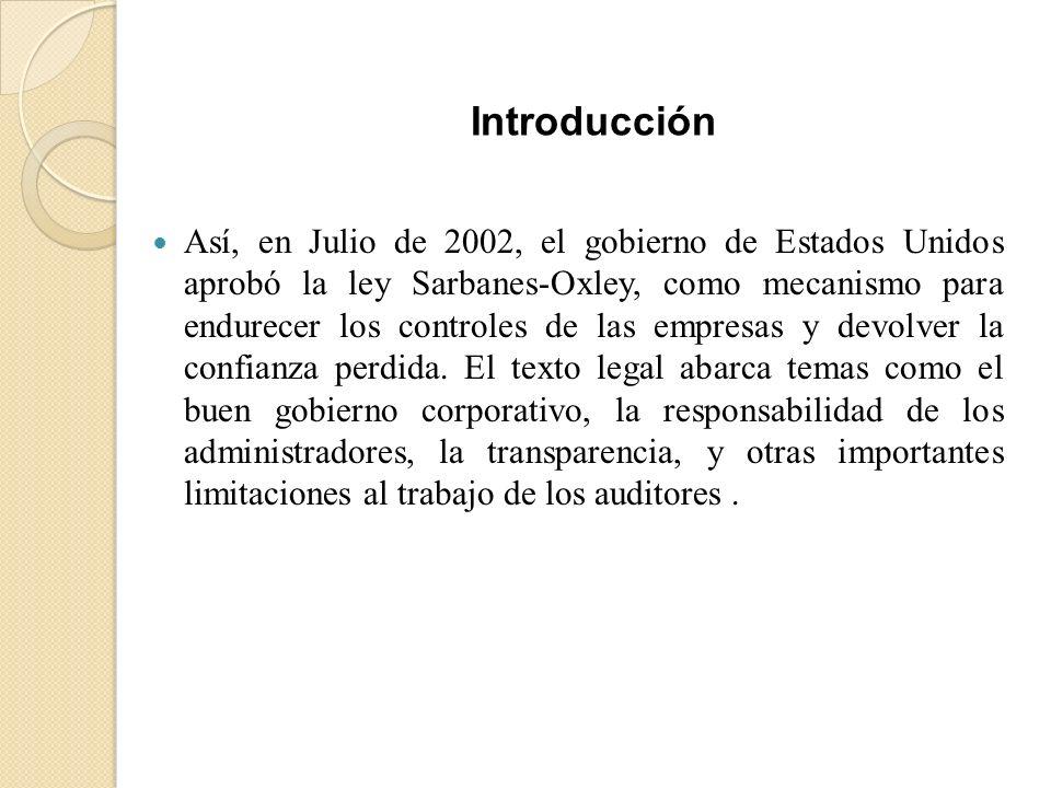Así, en Julio de 2002, el gobierno de Estados Unidos aprobó la ley Sarbanes-Oxley, como mecanismo para endurecer los controles de las empresas y devol