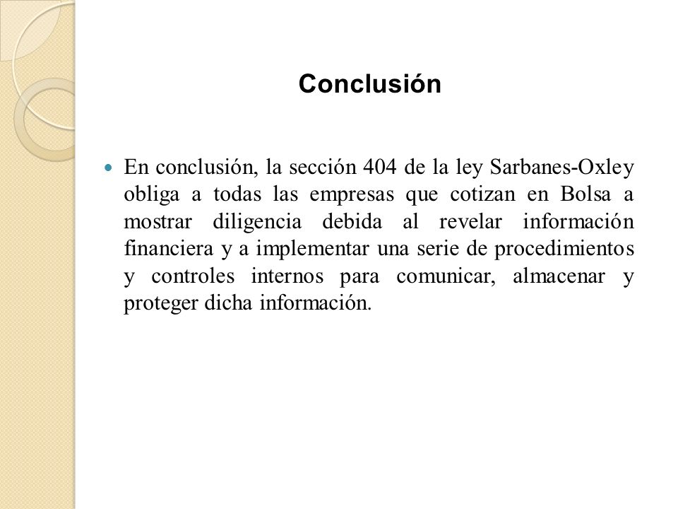 En conclusión, la sección 404 de la ley Sarbanes-Oxley obliga a todas las empresas que cotizan en Bolsa a mostrar diligencia debida al revelar informa
