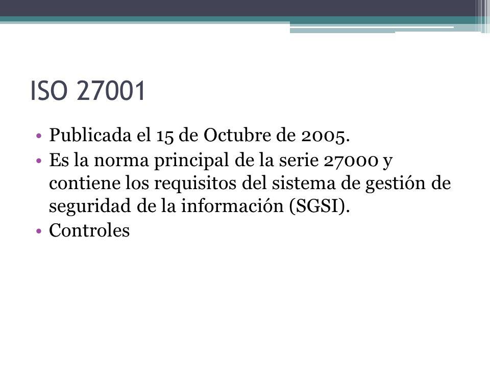 ISO 27001 Publicada el 15 de Octubre de 2005. Es la norma principal de la serie 27000 y contiene los requisitos del sistema de gestión de seguridad de