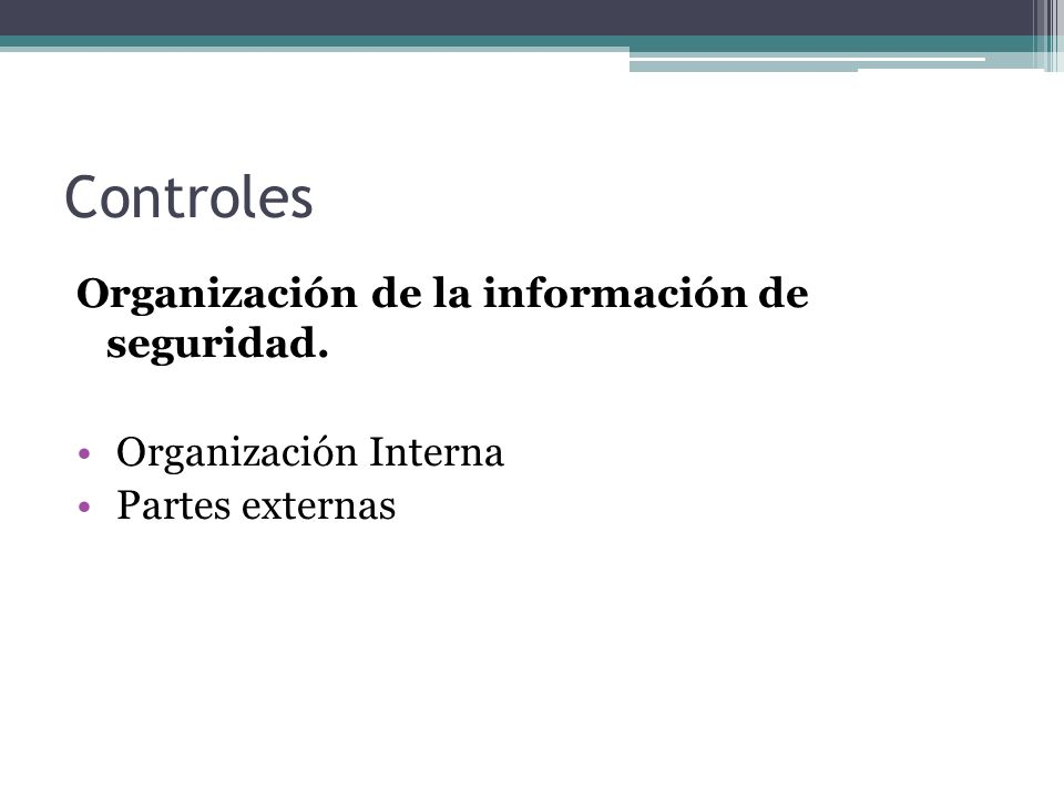 Controles Organización de la información de seguridad. Organización Interna Partes externas